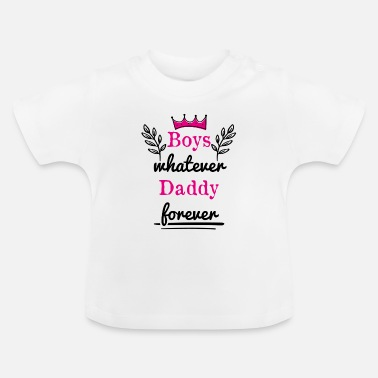 Daddy Boys Whatever Daddy Forever - Baby T-Shirt