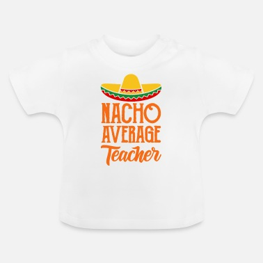 Teaching Teacher Nacho With Sombrero School Gift - Baby T-Shirt