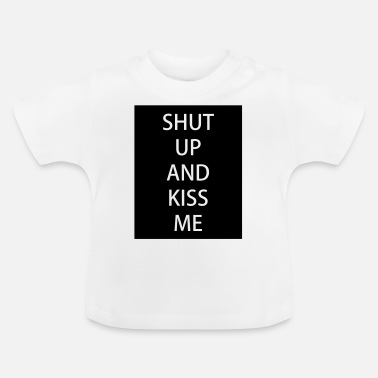 Kiss Shut up and kiss me - Baby T-Shirt