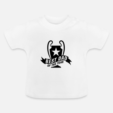 Dad Of The Year Best Dad of the Year - Baby T-Shirt