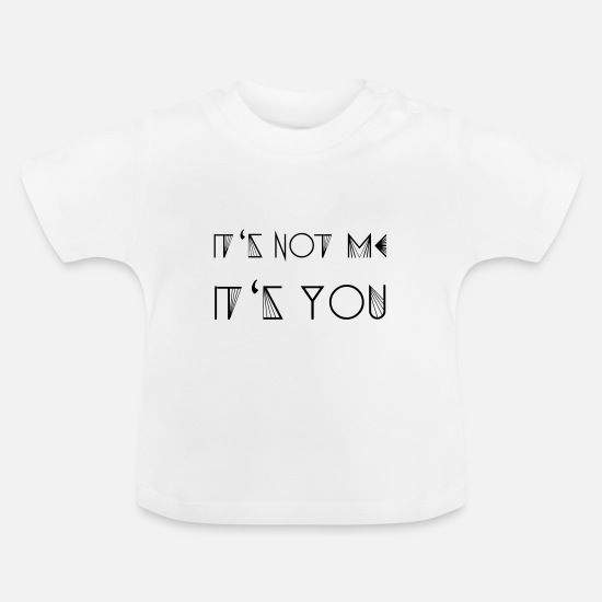 Gift Idea Baby Clothes - IT'S NOT ME - IT'S YOU (v) - Baby T-Shirt white
