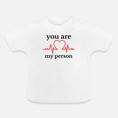 You YOU ARE MY PERSON - Baby T-Shirt