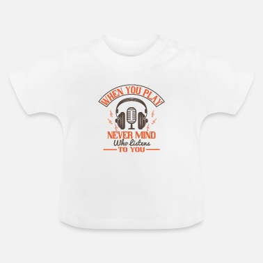 Piano Piano - Never mind who listens to you - Baby T-Shirt