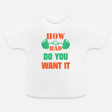 Pump Fitness - How bad do you want it - Baby T-Shirt