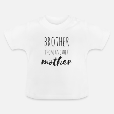 Mother Brother from another Mother - Baby T-Shirt