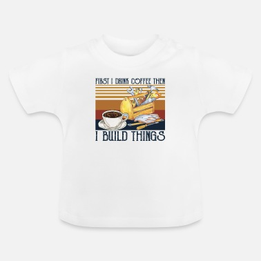 Funny Unicorn First I Drink Coffee Then I Build Things T Shirt - Baby T-Shirt