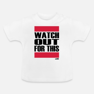 Watch Out WATCH OUT FOR THIS - Baby T-Shirt