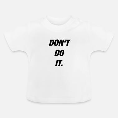 Dos Do not do it. - Baby T-Shirt