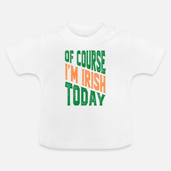 Shamrock Baby Clothes - OF COURSE, I'M IRISH TODAY - Baby T-Shirt white