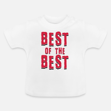 Best Of Best of the best - Baby T-Shirt