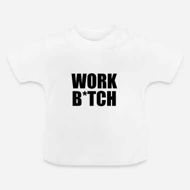 Britney Bitch Work Bitch - Arbeitstier - Baby T-Shirt