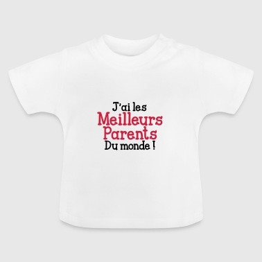 Parents J'ai les Meilleurs Parents du monde ! - T-shirt Bébé