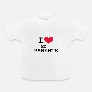 I Love I Love Parents - Baby T-shirt
