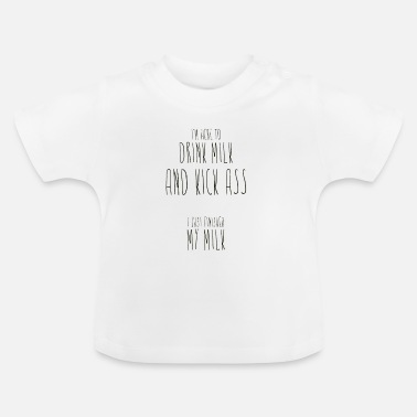 Ass Kicker Drink Milk and Kick-Ass - Baby T-Shirt
