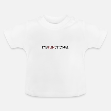 Fun FUN DYSFUNCTIONAL fun - Baby T-Shirt