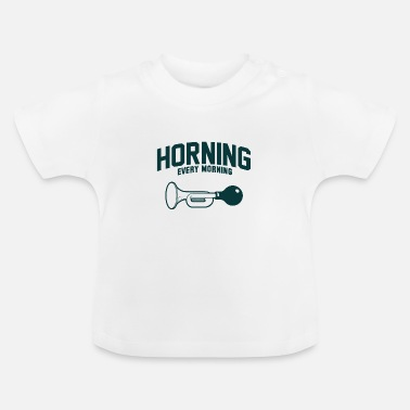 Morning Honk every morning in the morning - Baby T-Shirt