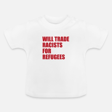 Politik Will trade Racists for Refugees Anti Rassismus - Baby T-Shirt