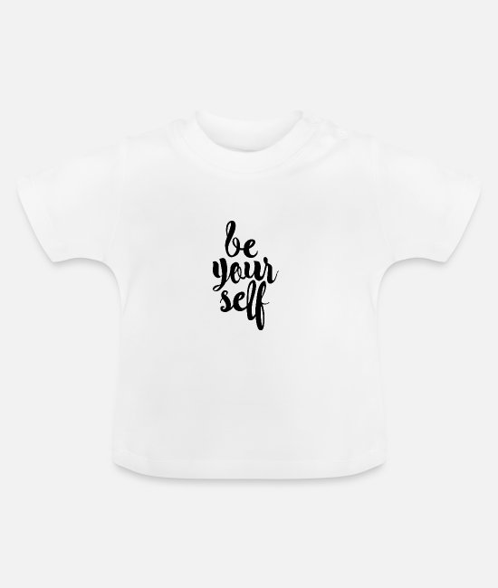 Be  Yourself Baby T-Shirts - be yourself - Sei du selbst - Baby T-Shirt Weiß