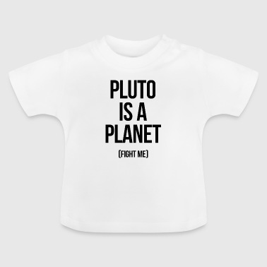 Pluto Pluto Planet Quote Pluto Is A Planet - Baby T-Shirt