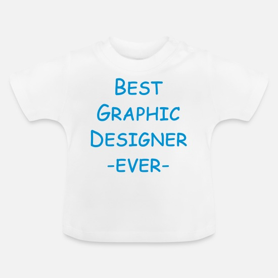 Sans Baby Clothes - best graphic designer ever - Baby T-Shirt white