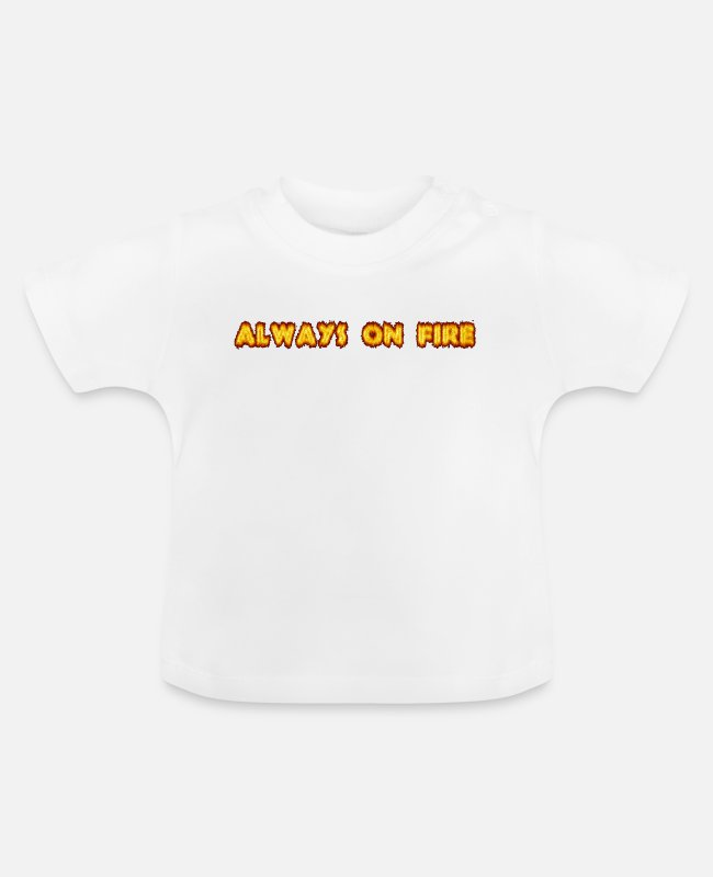 Brand Baby T-Shirts - Always On Fire - Baby T-Shirt Weiß