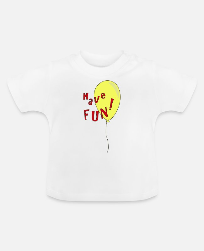 Spass Baby T-Shirts - Have Fun - Baby T-Shirt Weiß