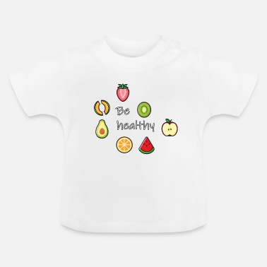 Healthy Be healthy - Baby T-Shirt
