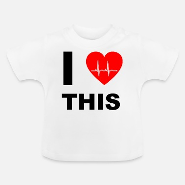 I Love I love this - I love that - Baby T-Shirt