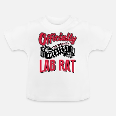 Lab Rat Officially the worlds greatest lab rat - Baby T-Shirt