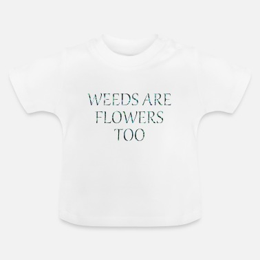 Weed Weeds - Baby T-Shirt