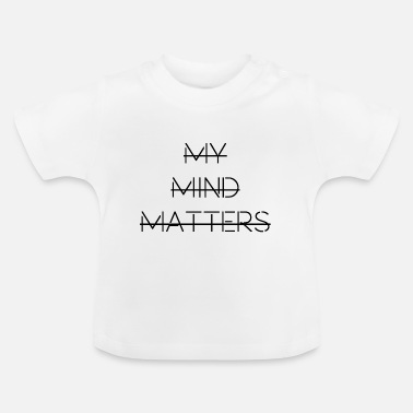My Mind Matters - Baby T-Shirt