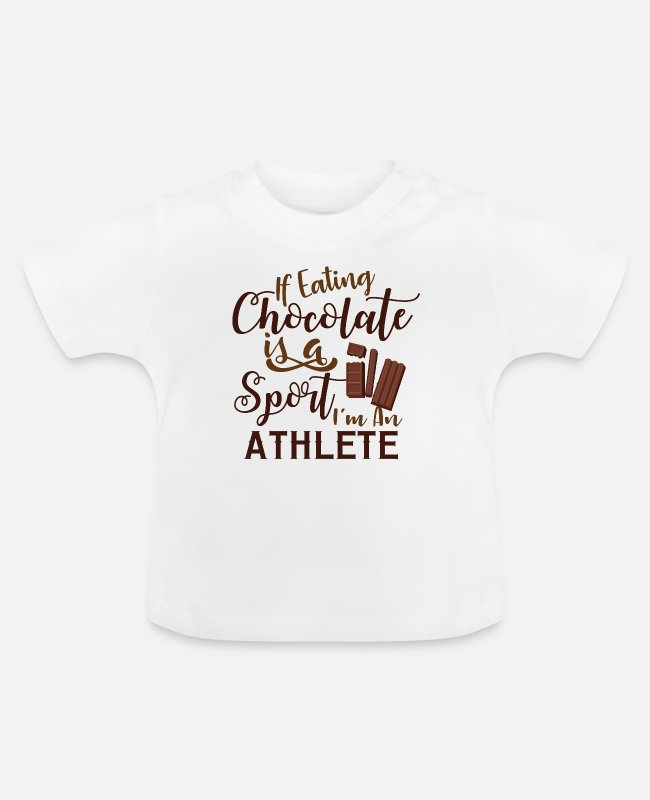 Cooler Baby T-Shirts - IF EATING CHOCOLATE IS A SPORT I AM AN ATHLETE - Baby T-Shirt Weiß