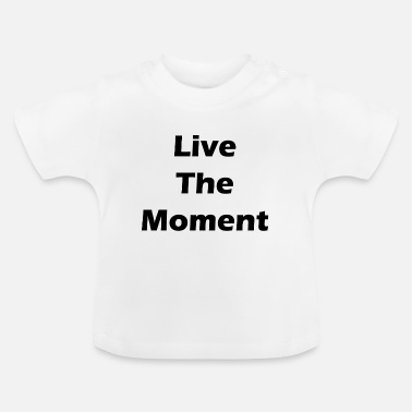 Change Live The Moment - Motivation - Baby-T-shirt