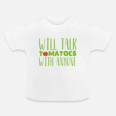 Vegetable Will talk tomatoes with anyone Gardening gift - Baby T-Shirt