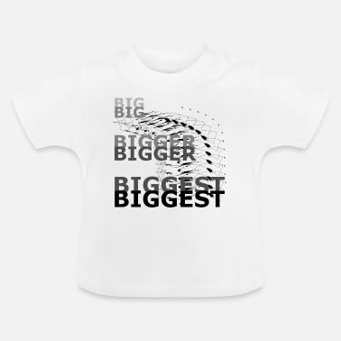 Big Big Bigger Biggest Big Bigger Plus grand - T-shirt Bébé
