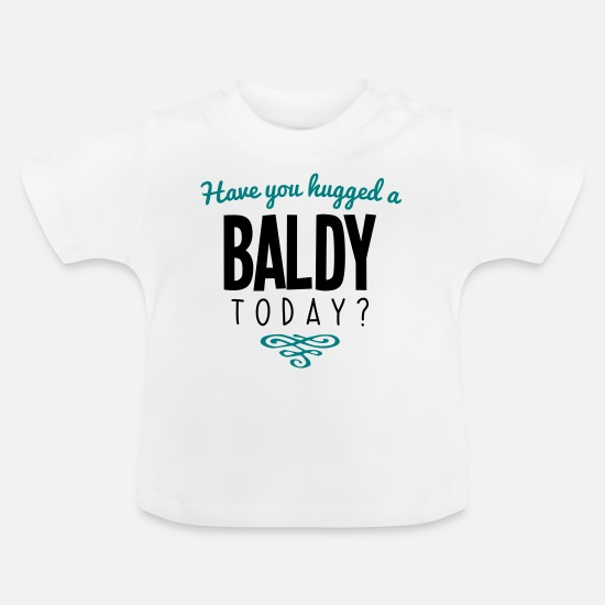 Today Baby Clothes - have you hugged a baldy name today - Baby T-Shirt white