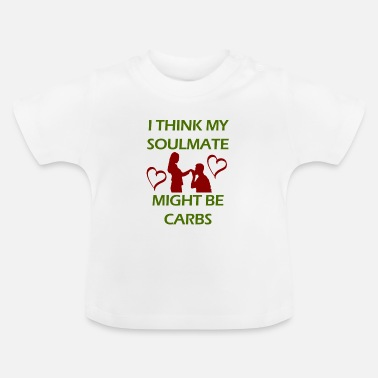 Teenager I think my soulmate Might be Carbs - Baby T-Shirt