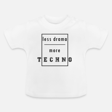 Techno Baby less drama more techno - Baby T-Shirt