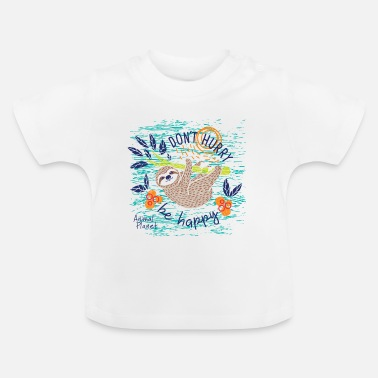 Animal Planet Too Cute Sloth Be Happy Quote - Baby T-Shirt