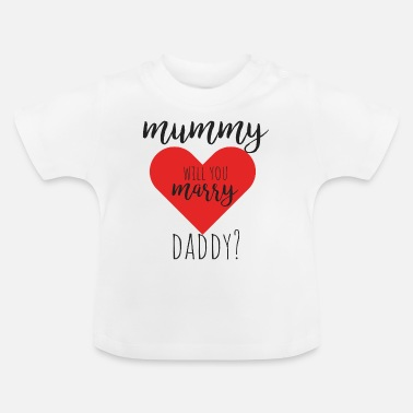 Mummy Daddy Me Mummy will you marry daddy? - Baby T-Shirt