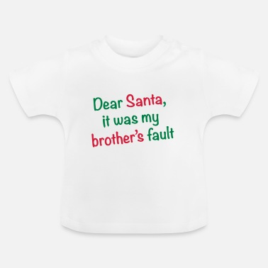 Christmas Dear Santa, it was my brother's fault - Baby T-Shirt