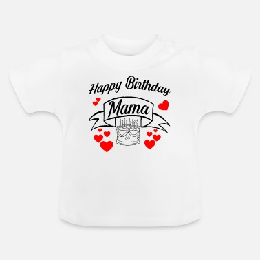 Birthday Happy Birthday Mama! Geburtstags Glückwunsch Mama - Baby T-Shirt