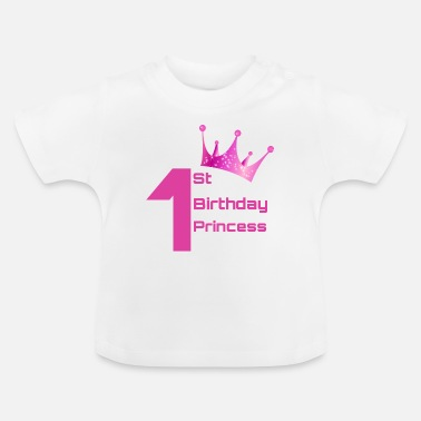 Birthday 1st Birthday Princess - Baby T-Shirt