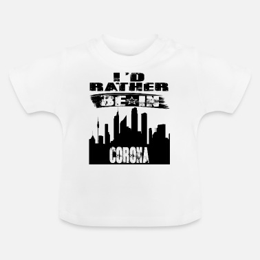 Corona Gift Id rather be in Corona - Baby T-Shirt