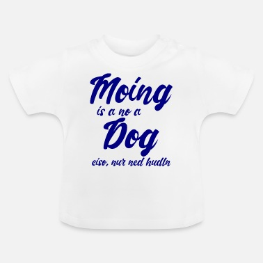 Nürnberg Moing is a no a Dog - blau - Baby T-Shirt