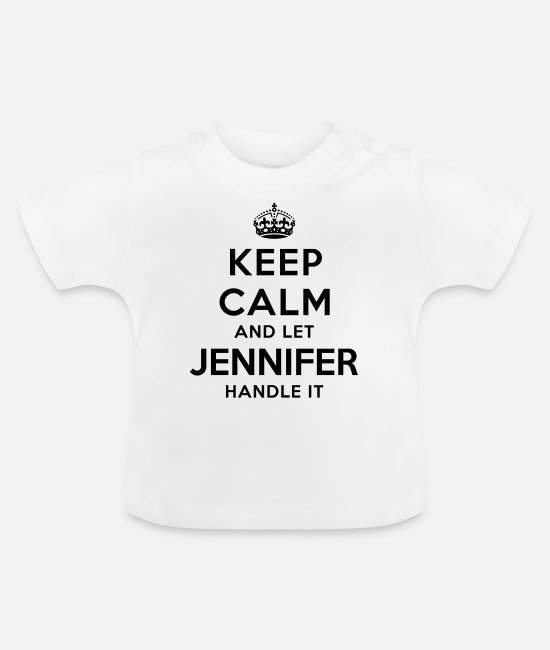 Calm Baby T-Shirts - keep calm and let jennifer handle it - Baby T-Shirt white
