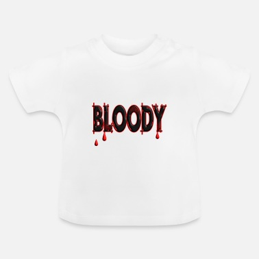 Bloody Bloody blood - Baby T-Shirt