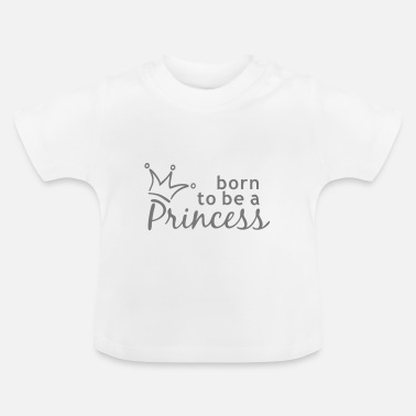 born to be a princess - Baby T-Shirt