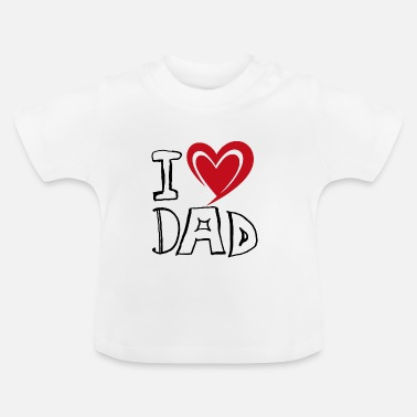 I Love Dad I LOVE DAD - Baby T-Shirt