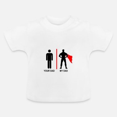Daddy your dad, my dad - Baby T-Shirt